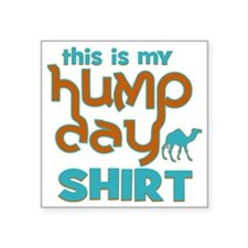 "This is my Hump Day Square Sticker 3"" x 3"""