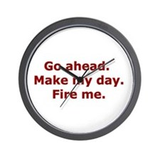Make my day. Fire me. Wall Clock