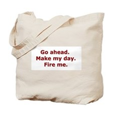 Make my day. Fire me. Tote Bag
