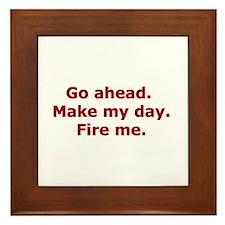 Make my day. Fire me. Framed Tile