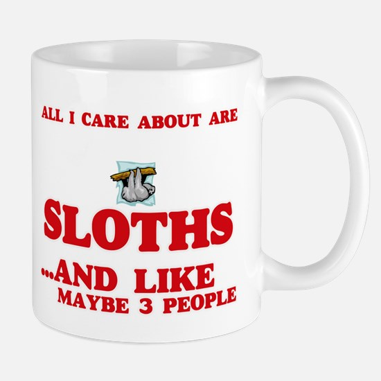 All I care about are Sloths Mugs
