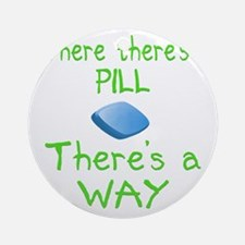 Where There Is A Pill Round Ornament