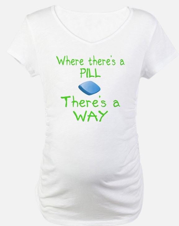 Where There Is A Pill Shirt