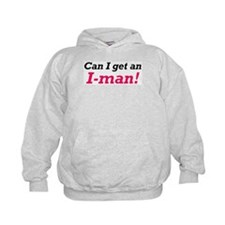 Can I get an I-man! Hoodie