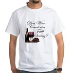 Wine is Fruit? White T-Shirt