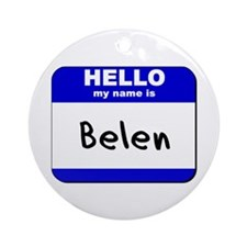 hello my name is belen  Ornament (Round)