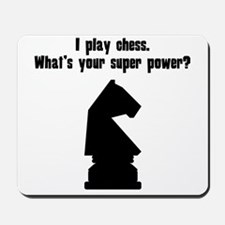I Play Chess. Whats Your Super Power? Mousepad