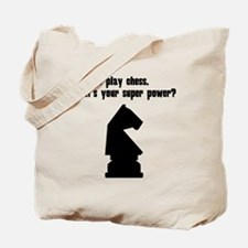 I Play Chess. Whats Your Super Power? Tote Bag