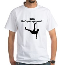 I Dance. Whats Your Super Power? T-Shirt
