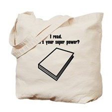 I Read. Whats Your Super Power? Tote Bag