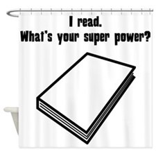 I Read. Whats Your Super Power? Shower Curtain