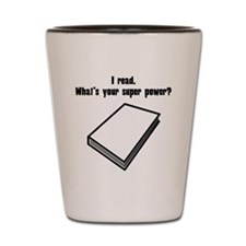 I Read. Whats Your Super Power? Shot Glass