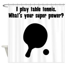 I Play Table Tennis. Whats Your Super Power? Showe