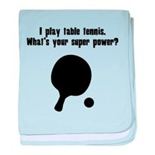 I Play Table Tennis. Whats Your Super Power? baby