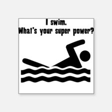 I Swim. Whats Your Super Power? Sticker