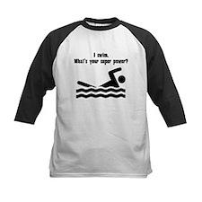 I Swim. Whats Your Super Power? Baseball Jersey