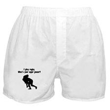 I Play Rugby. Whats Your Super Power? Boxer Shorts