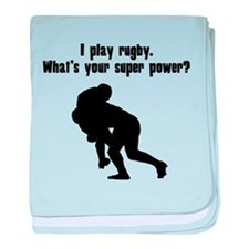 I Play Rugby. Whats Your Super Power? baby blanket