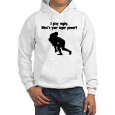 I Play Rugby. Whats Your Super Power? Hoodie