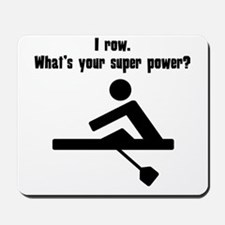 I Row. Whats Your Super Power? Mousepad