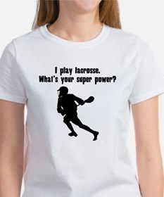 I Play Lacrosse. Whats Your Super Power? T-Shirt