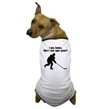 I Play Hockey. Whats Your Super Power? Dog T-Shirt