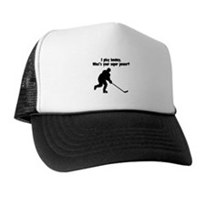 I Play Hockey. Whats Your Super Power? Trucker Hat