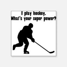 I Play Hockey. Whats Your Super Power? Sticker