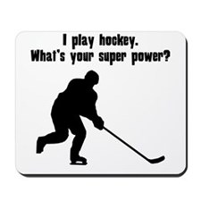 I Play Hockey. Whats Your Super Power? Mousepad