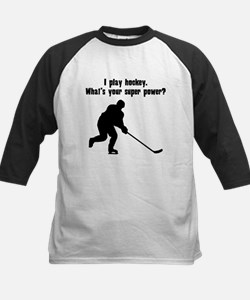 I Play Hockey. Whats Your Super Power? Baseball Je