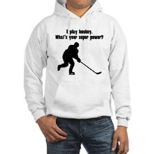 I Play Hockey. Whats Your Super Power? Hoodie