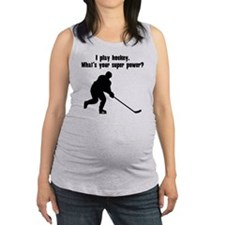 I Play Hockey. Whats Your Super Power? Maternity T