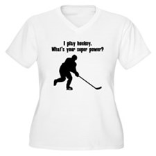 I Play Hockey. Whats Your Super Power? Plus Size T