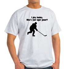 I Play Hockey. Whats Your Super Power? T-Shirt