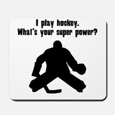 I Play Hockey (Goalie). Whats Your Super Power? Mo