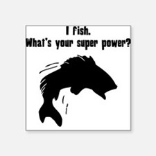 I Fish. Whats Your Super Power? Sticker