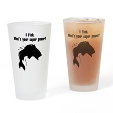 I Fish. Whats Your Super Power? Drinking Glass