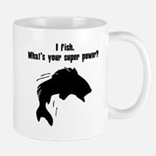 I Fish. Whats Your Super Power? Mugs