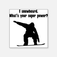 I Snowboard. Whats Your Super Power? Sticker