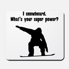 I Snowboard. Whats Your Super Power? Mousepad