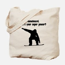 I Snowboard. Whats Your Super Power? Tote Bag