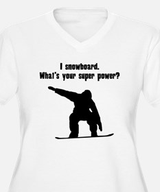 I Snowboard. Whats Your Super Power? Plus Size T-S