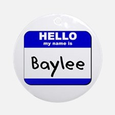 hello my name is baylee  Ornament (Round)