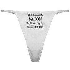 Bacon Wrong To Eat Like A Pig Classic Thong