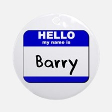 hello my name is barry  Ornament (Round)