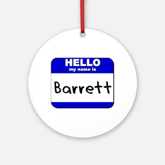 hello my name is barrett  Ornament (Round)