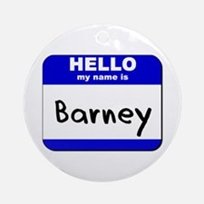 hello my name is barney  Ornament (Round)