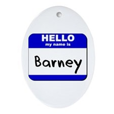 hello my name is barney  Oval Ornament