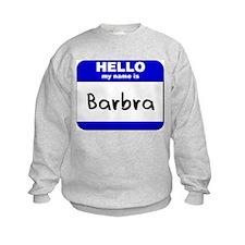 hello my name is barbra Sweatshirt