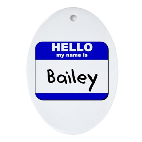 hello my name is bailey Oval Ornament
